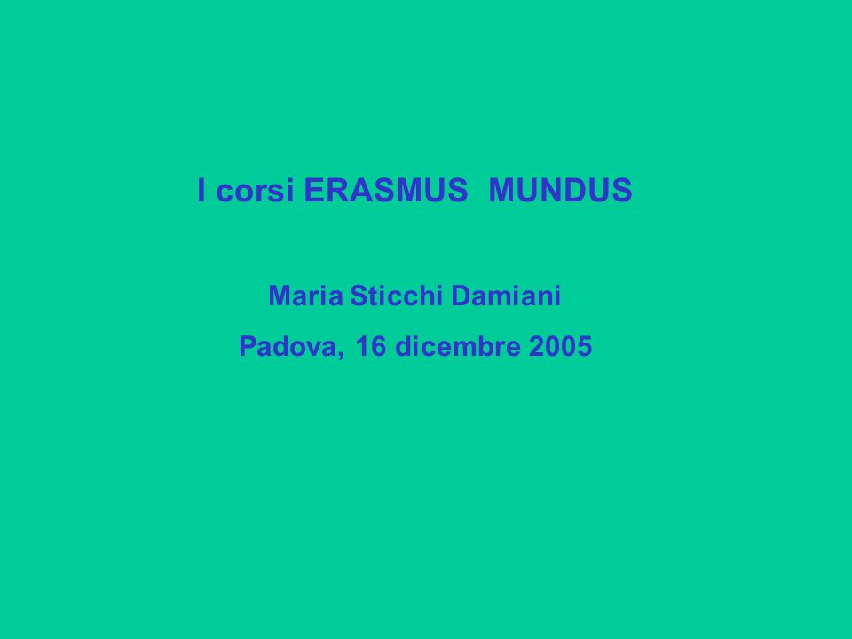 I corsi ERASMUS MUNDUS Maria Sticchi Damiani Padova, 16 dicembre 2005