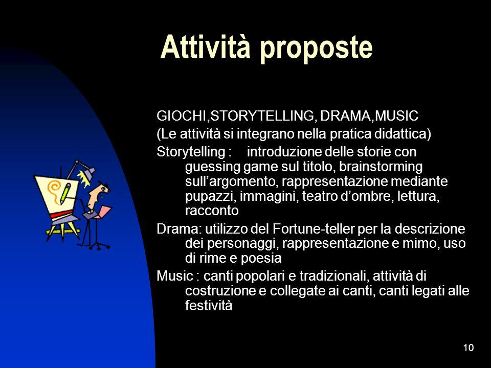 10 Attività proposte GIOCHI,STORYTELLING, DRAMA,MUSIC (Le attività si integrano nella pratica didattica) Storytelling : introduzione delle storie con