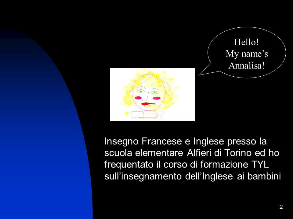 2 Insegno Francese e Inglese presso la scuola elementare Alfieri di Torino ed ho frequentato il corso di formazione TYL sullinsegnamento dellInglese a