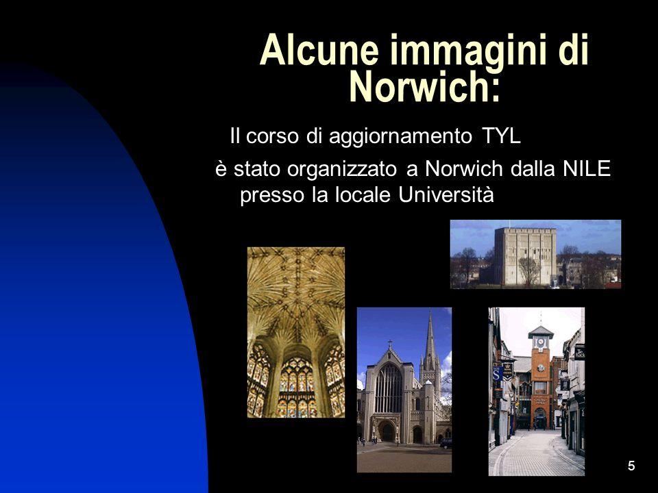 5 Alcune immagini di Norwich: Il corso di aggiornamento TYL è stato organizzato a Norwich dalla NILE presso la locale Università