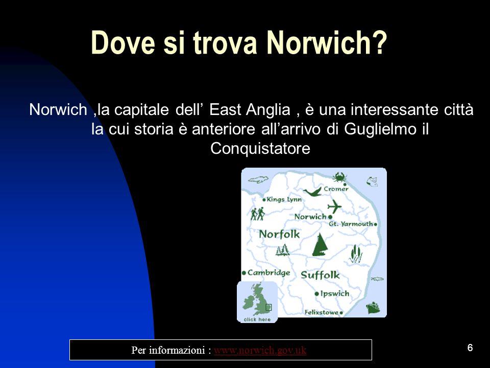 6 Dove si trova Norwich? Norwich,la capitale dell East Anglia, è una interessante città la cui storia è anteriore allarrivo di Guglielmo il Conquistat