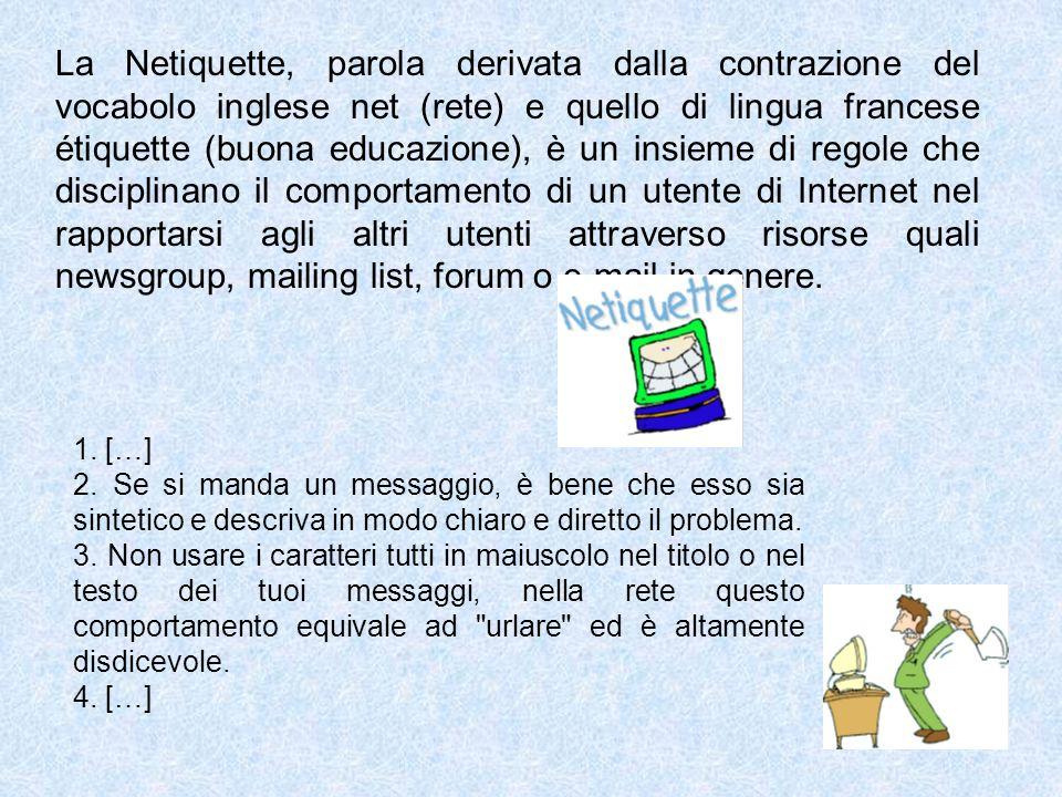 La Netiquette, parola derivata dalla contrazione del vocabolo inglese net (rete) e quello di lingua francese étiquette (buona educazione), è un insiem