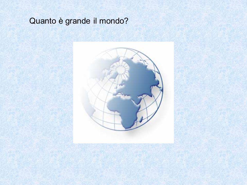 Quanto è grande il mondo?