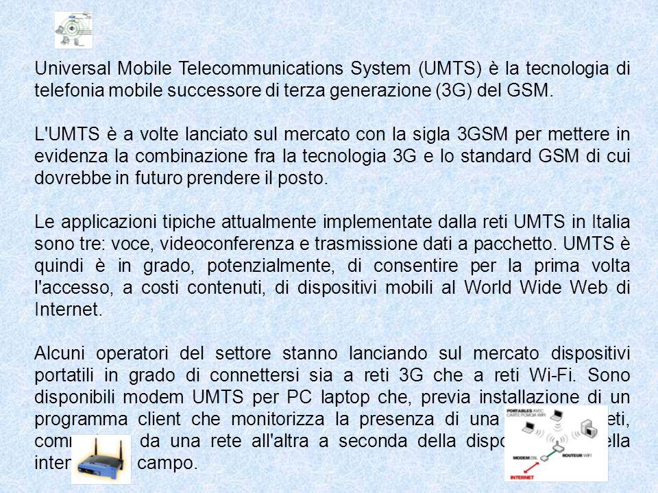 Universal Mobile Telecommunications System (UMTS) è la tecnologia di telefonia mobile successore di terza generazione (3G) del GSM. L'UMTS è a volte l