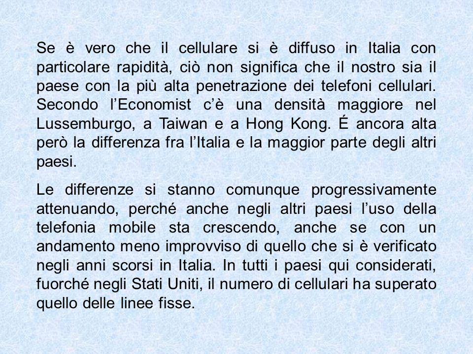 Se è vero che il cellulare si è diffuso in Italia con particolare rapidità, ciò non significa che il nostro sia il paese con la più alta penetrazione dei telefoni cellulari.