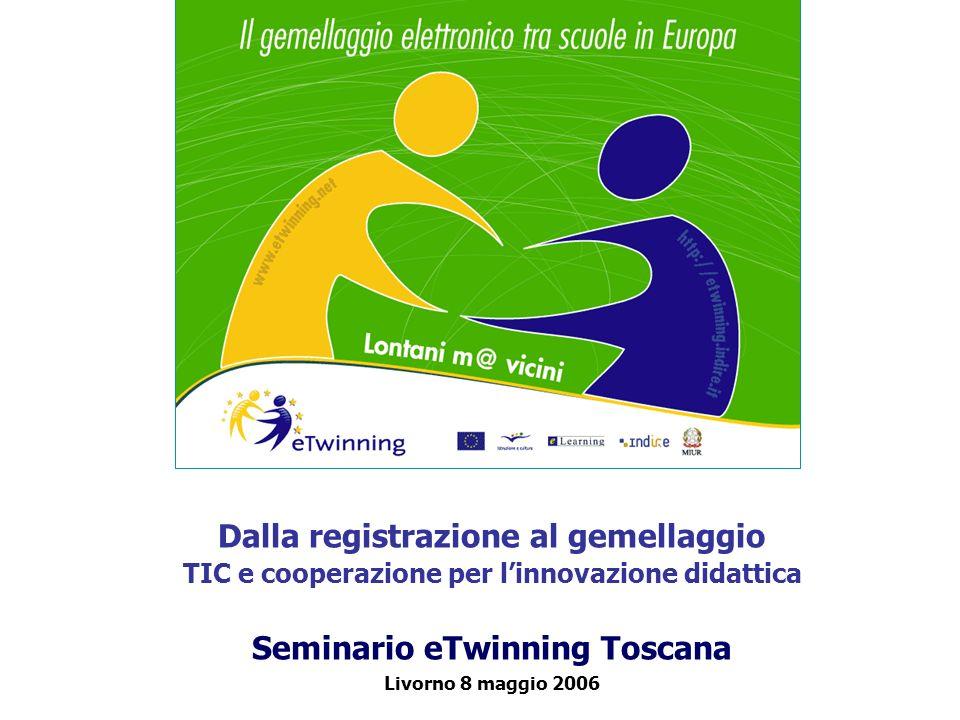 Dalla registrazione al gemellaggio TIC e cooperazione per linnovazione didattica Seminario eTwinning Toscana Livorno 8 maggio 2006