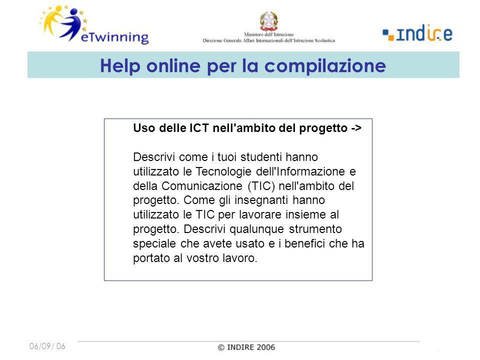 06/09/ 06 Help online per la compilazione Uso delle ICT nell ambito del progetto -> Descrivi come i tuoi studenti hanno utilizzato le Tecnologie dell Informazione e della Comunicazione (TIC) nell ambito del progetto.