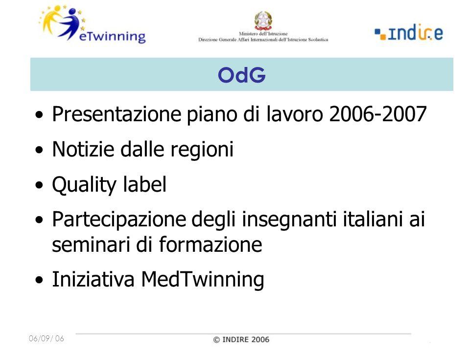 06/09/ 06 OdG Presentazione piano di lavoro 2006-2007 Notizie dalle regioni Quality label Partecipazione degli insegnanti italiani ai seminari di formazione Iniziativa MedTwinning