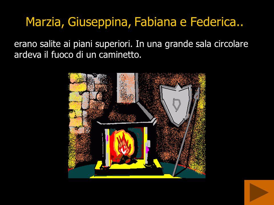 Marzia, Giuseppina, Fabiana e Federica..erano salite ai piani superiori.
