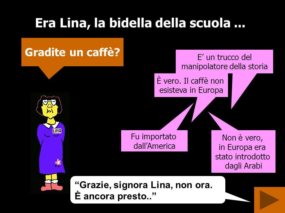 Era Lina, la bidella della scuola...Gradite un caffè.