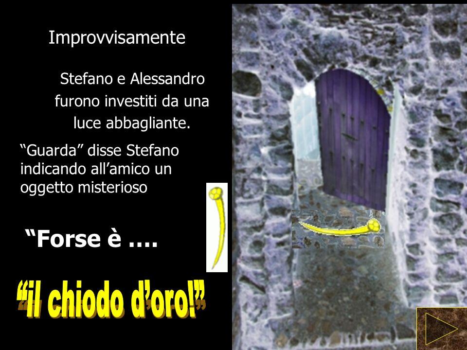 Stefano e Alessandro furono investiti da una luce abbagliante.