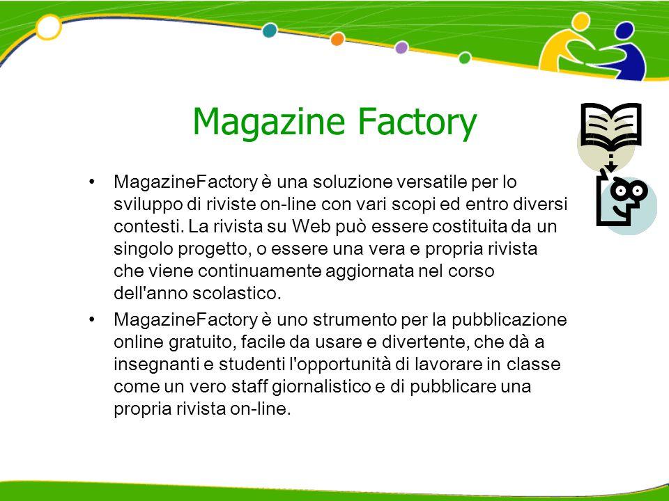 Magazine Factory MagazineFactory è una soluzione versatile per lo sviluppo di riviste on-line con vari scopi ed entro diversi contesti. La rivista su