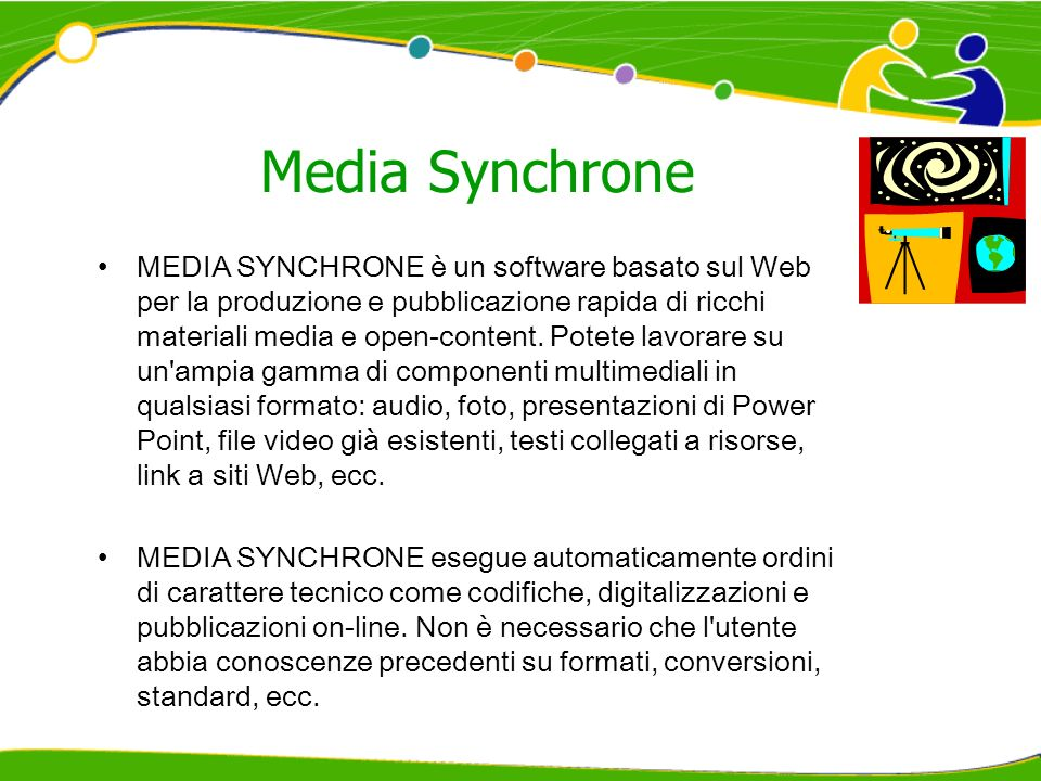 Media Synchrone MEDIA SYNCHRONE è un software basato sul Web per la produzione e pubblicazione rapida di ricchi materiali media e open-content.