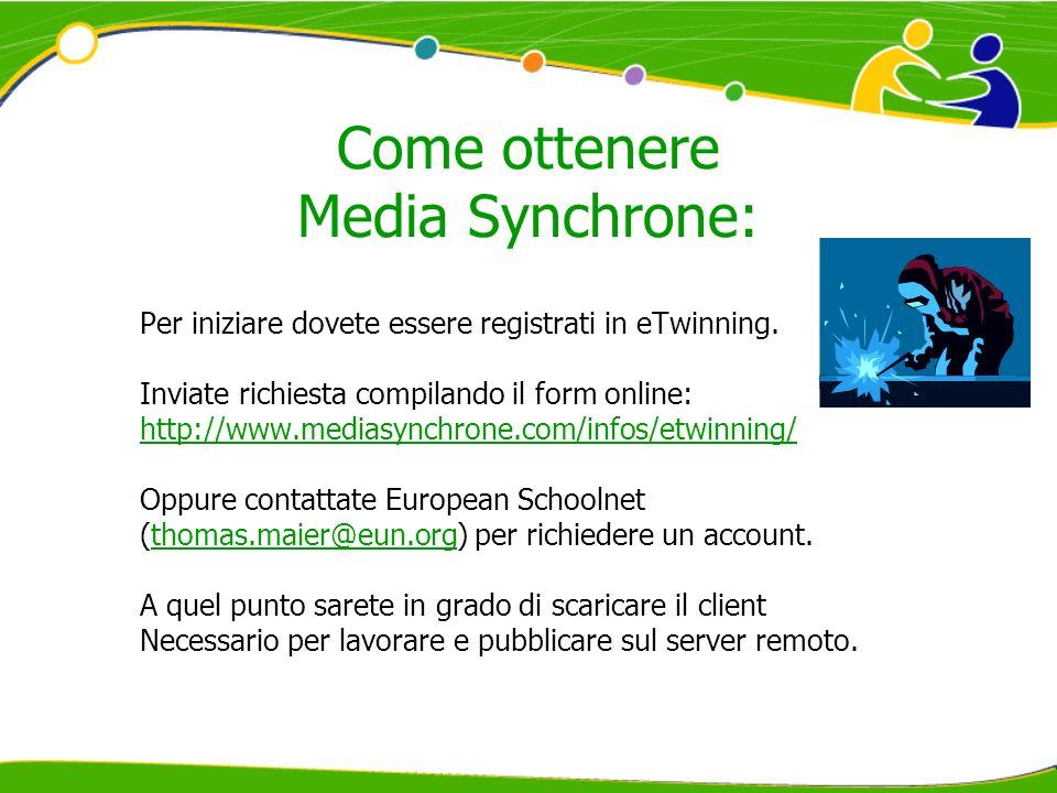 Come ottenere Media Synchrone: Per iniziare dovete essere registrati in eTwinning. Inviate richiesta compilando il form online: http://www.mediasynchr
