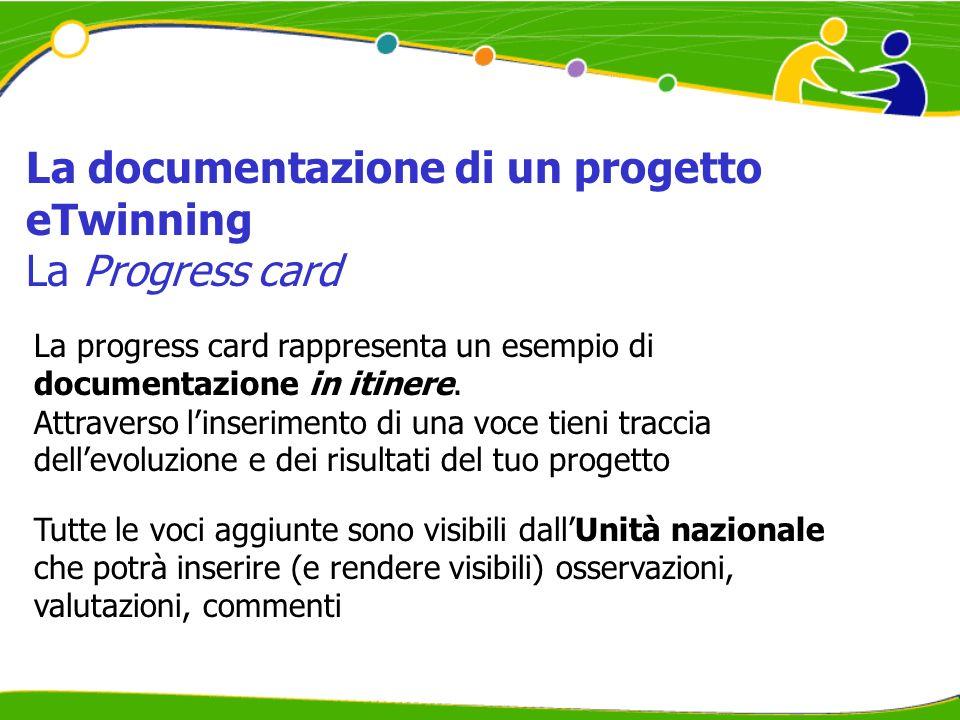 La progress card rappresenta un esempio di documentazione in itinere. Attraverso linserimento di una voce tieni traccia dellevoluzione e dei risultati