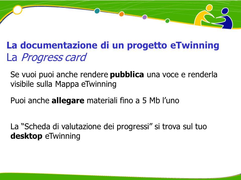 La Scheda di valutazione dei progressi si trova sul tuo desktop eTwinning La documentazione di un progetto eTwinning La Progress card Se vuoi puoi anc