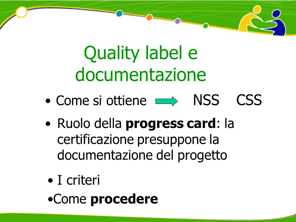 Quality label e documentazione Come si ottiene NSS CSS Ruolo della progress card: la certificazione presuppone la documentazione del progetto I criteri Come procedere