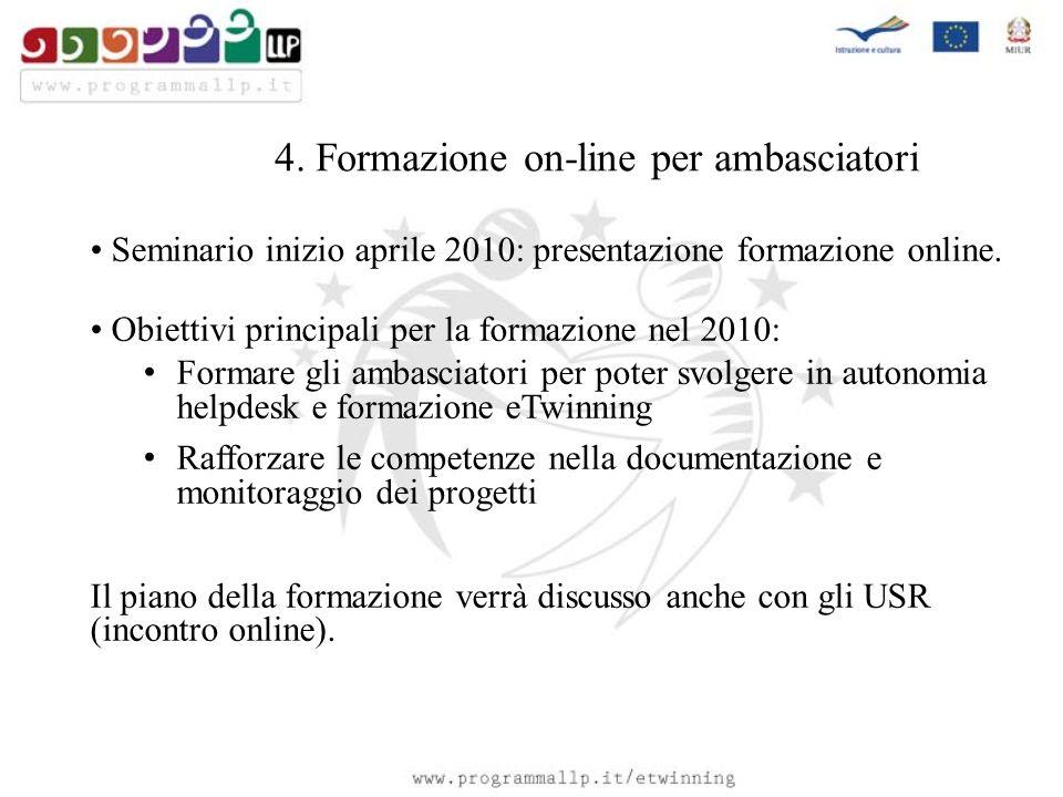 4. Formazione on-line per ambasciatori Seminario inizio aprile 2010: presentazione formazione online. Obiettivi principali per la formazione nel 2010: