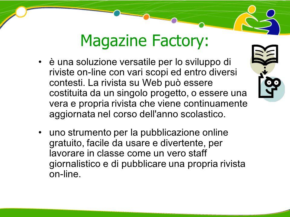 Magazine Factory: è una soluzione versatile per lo sviluppo di riviste on-line con vari scopi ed entro diversi contesti. La rivista su Web può essere