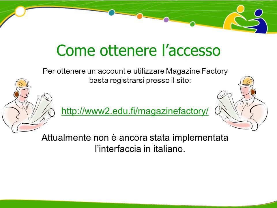 Come ottenere laccesso Per ottenere un account e utilizzare Magazine Factory basta registrarsi presso il sito: http://www2.edu.fi/magazinefactory/ Att