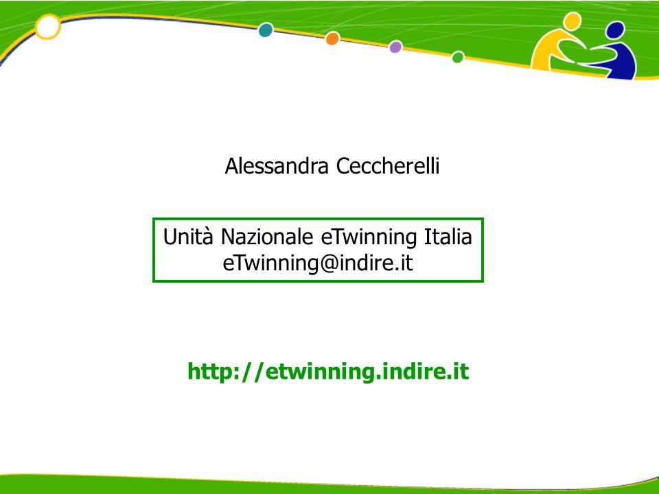 Unità Nazionale eTwinning Italia eTwinning@indire.it http://etwinning.indire.it Alessandra Ceccherelli