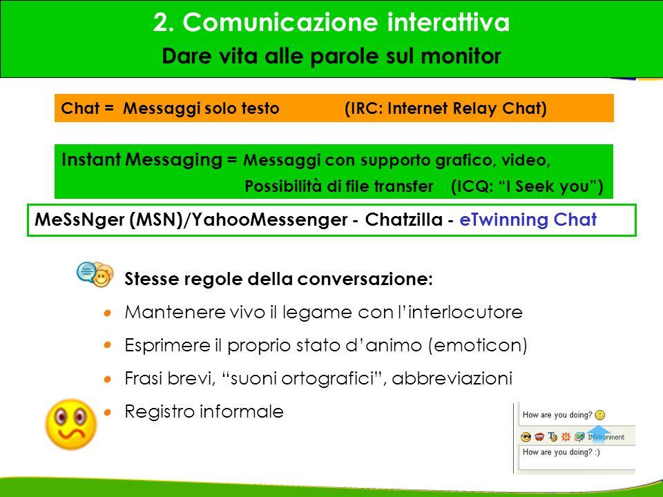 Stesse regole della conversazione: Mantenere vivo il legame con linterlocutore Esprimere il proprio stato danimo (emoticon) Frasi brevi, suoni ortogra