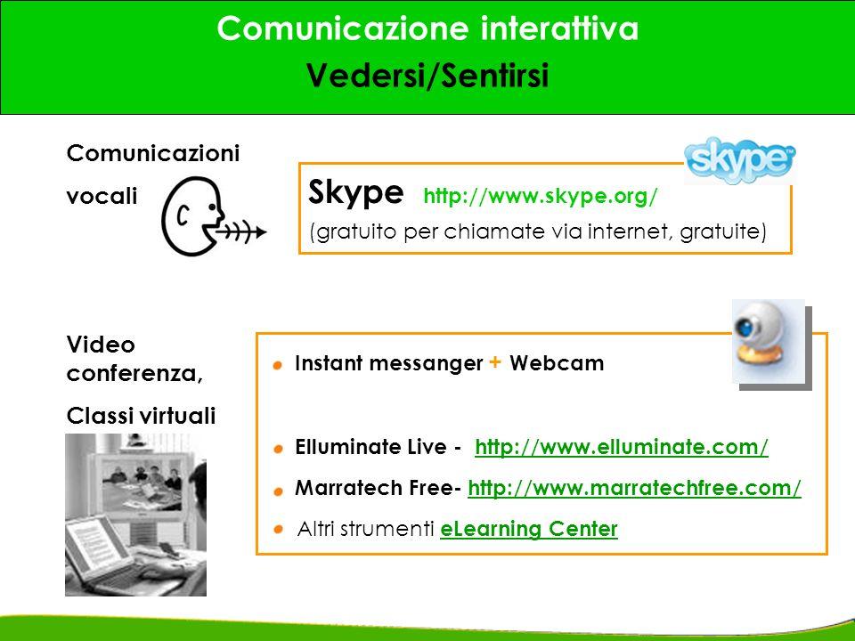 5 Comunicazione interattiva Vedersi/Sentirsi Comunicazioni vocali Skype http://www.skype.org/ (gratuito per chiamate via internet, gratuite) Video con