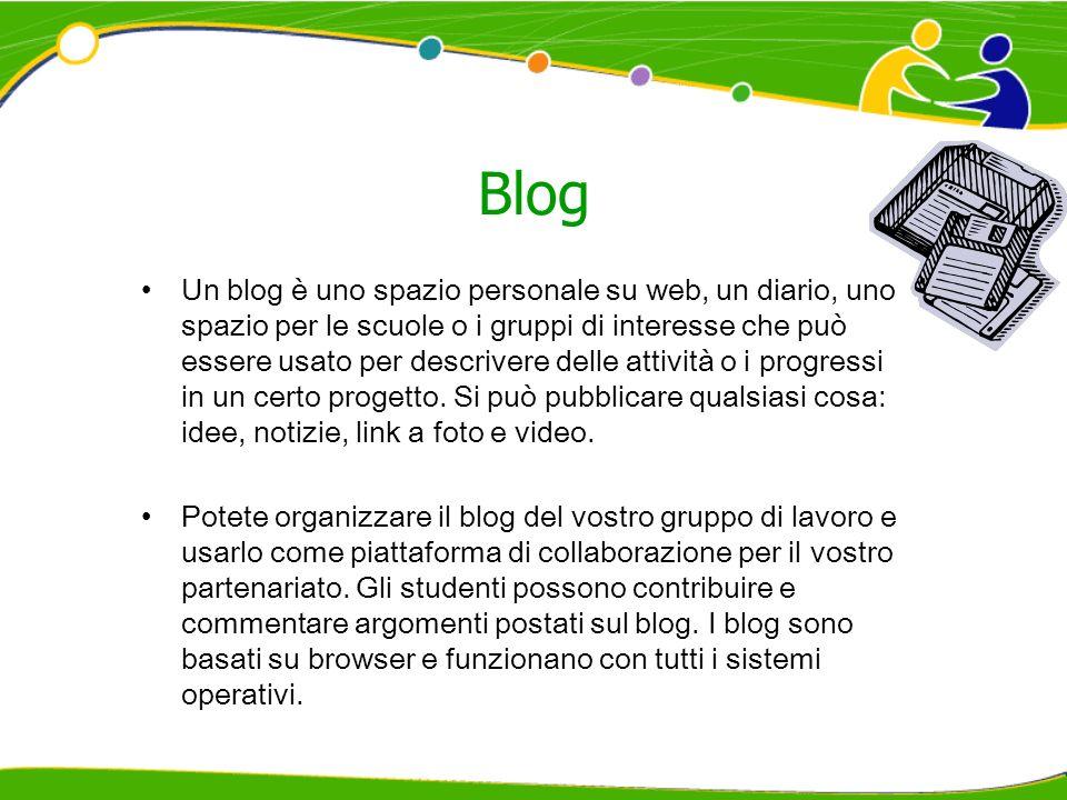 Blog Un blog è uno spazio personale su web, un diario, uno spazio per le scuole o i gruppi di interesse che può essere usato per descrivere delle atti