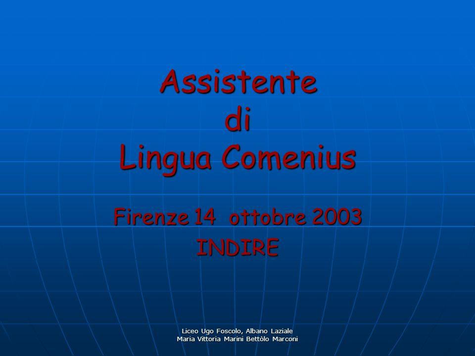Liceo Ugo Foscolo, Albano Laziale Maria Vittoria Marini Bettòlo Marconi Assistente di Lingua Comenius Firenze 14 ottobre 2003 INDIRE