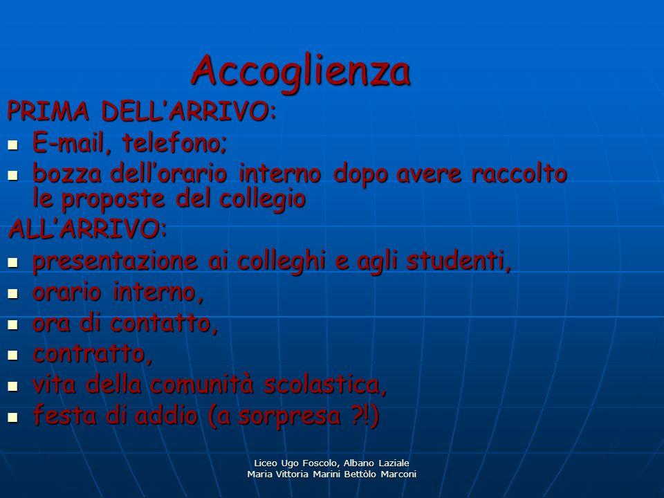 Liceo Ugo Foscolo, Albano Laziale Maria Vittoria Marini Bettòlo Marconi Accoglienza PRIMA DELLARRIVO: E-mail, telefono; E-mail, telefono; bozza dellor