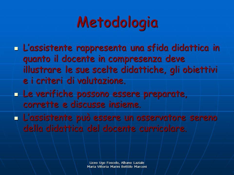 Liceo Ugo Foscolo, Albano Laziale Maria Vittoria Marini Bettòlo Marconi Metodologia Lassistente rappresenta una sfida didattica in quanto il docente i