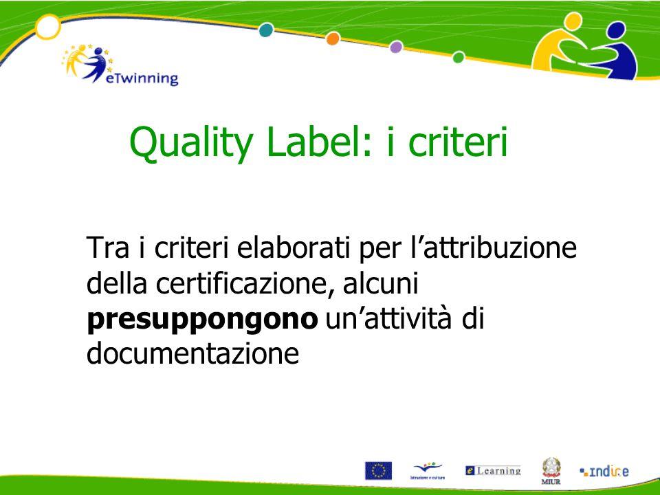 Quality Label: i criteri Tra i criteri elaborati per lattribuzione della certificazione, alcuni presuppongono unattività di documentazione