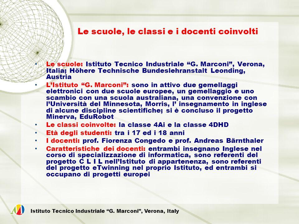 Le scuole, le classi e i docenti coinvolti Le scuole: Istituto Tecnico Industriale G. Marconi, Verona, Italia; Höhere Technische Bundeslehranstalt Leo