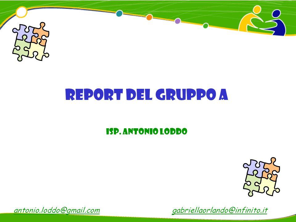 Report del gruppo A Isp. Antonio Loddo gabriellaorlando@infinito.itantonio.loddo@gmail.com