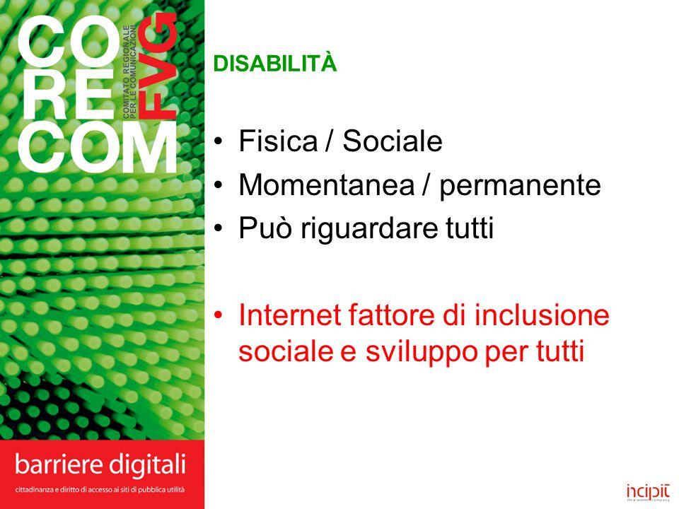 DISABILITÀ Fisica / Sociale Momentanea / permanente Può riguardare tutti Internet fattore di inclusione sociale e sviluppo per tutti