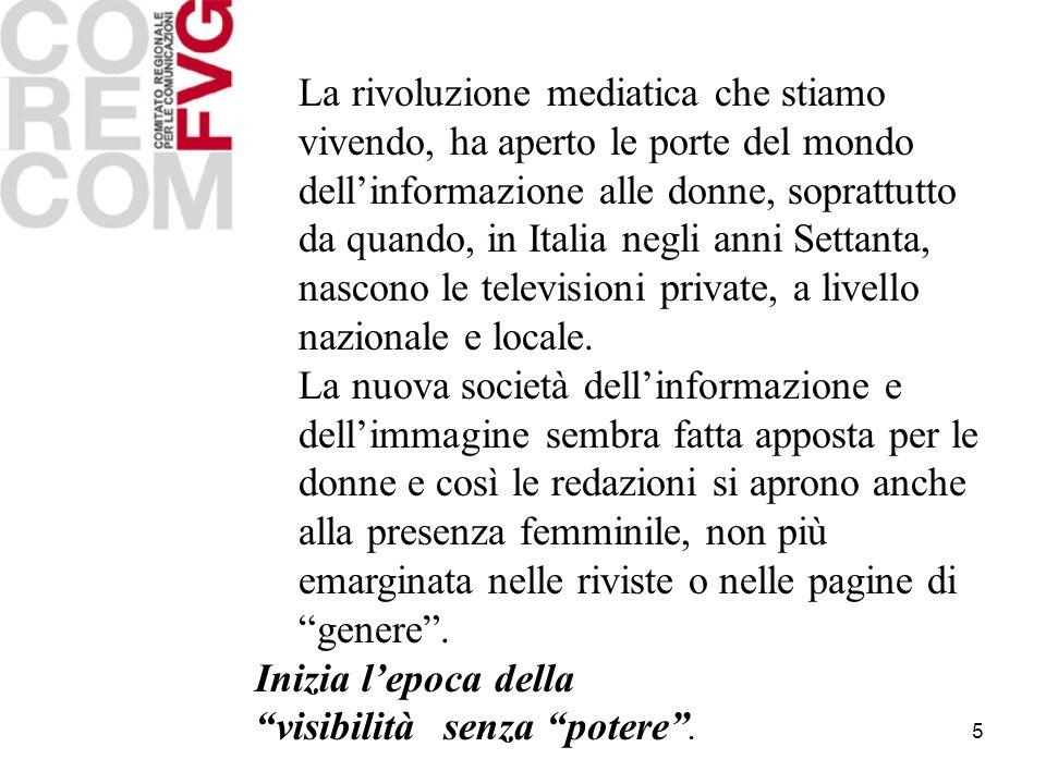 5 La rivoluzione mediatica che stiamo vivendo, ha aperto le porte del mondo dellinformazione alle donne, soprattutto da quando, in Italia negli anni Settanta, nascono le televisioni private, a livello nazionale e locale.