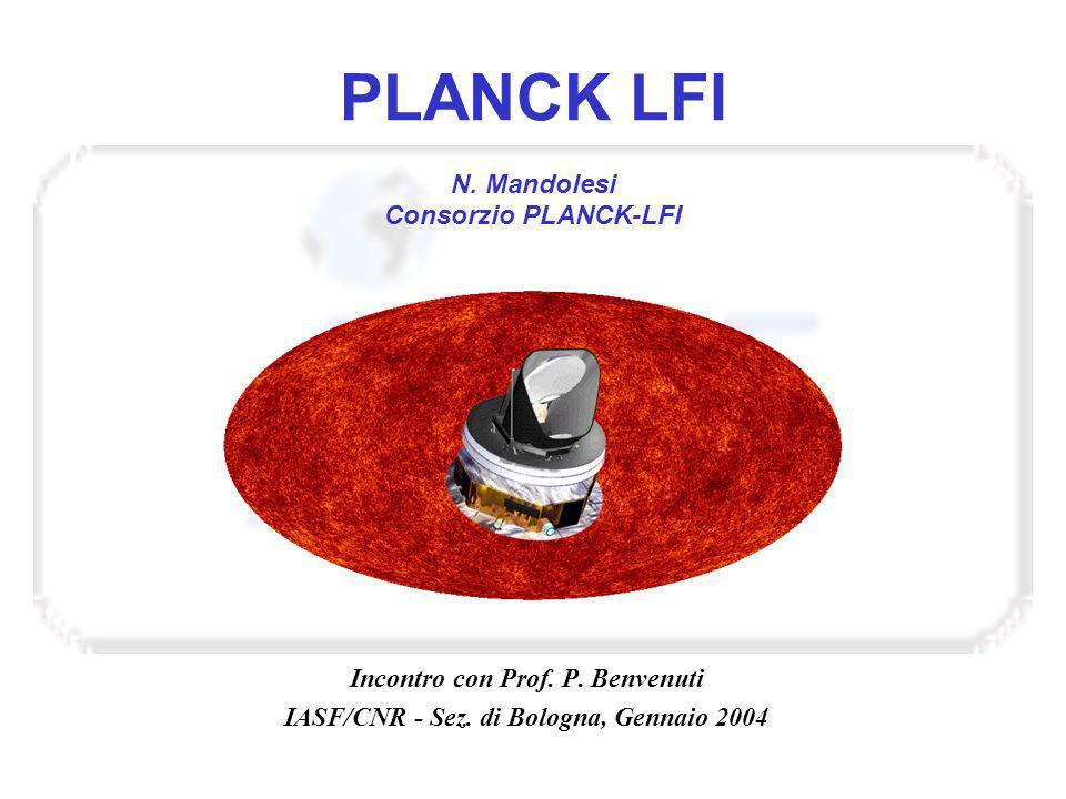 PLANCK LFI N. Mandolesi Consorzio PLANCK-LFI Incontro con Prof. P. Benvenuti IASF/CNR - Sez. di Bologna, Gennaio 2004