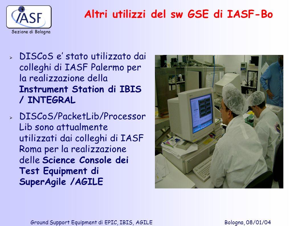 Sezione di Bologna Ground Support Equipment di EPIC, IBIS, AGILE Bologna, 08/01/04 Altri utilizzi del sw GSE di IASF-Bo DISCoS e stato utilizzato dai