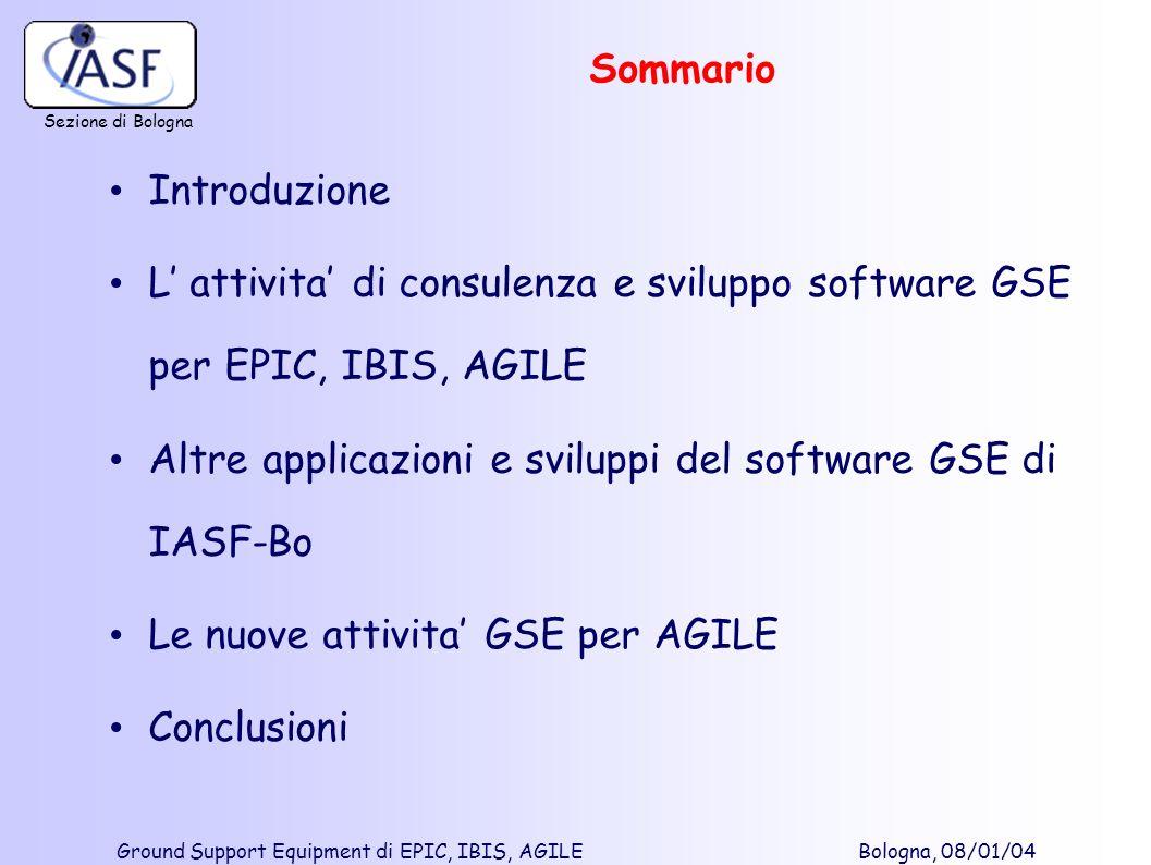 Sezione di Bologna Ground Support Equipment di EPIC, IBIS, AGILE Bologna, 08/01/04 Introduzione L attivita di consulenza e sviluppo software GSE per E