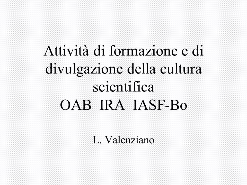 Attività di formazione e di divulgazione della cultura scientifica OAB IRA IASF-Bo L. Valenziano