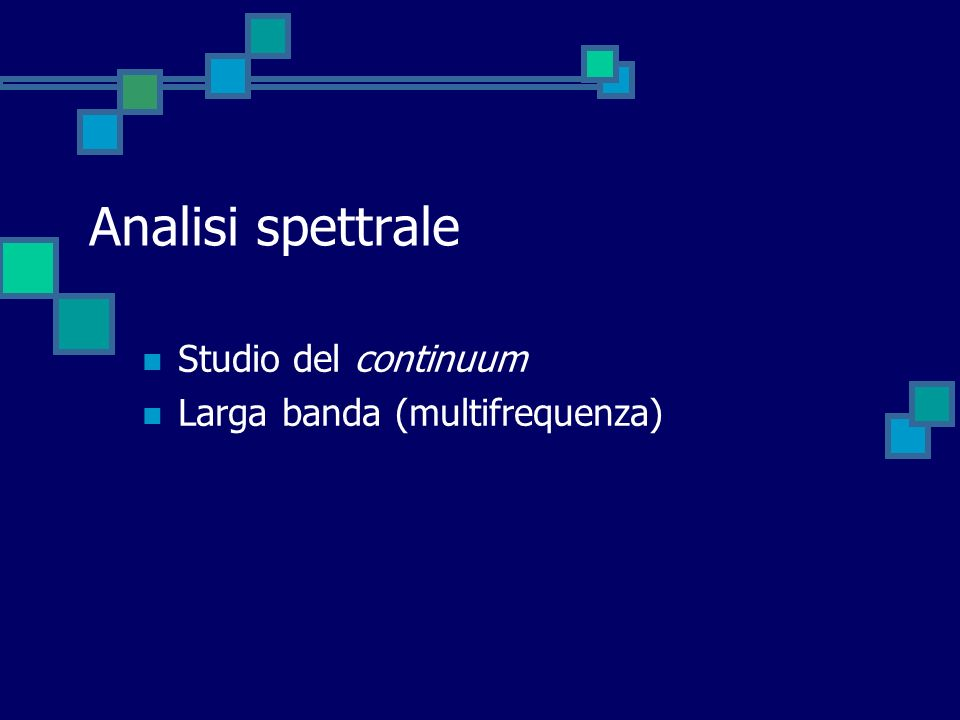 Analisi spettrale Studio del continuum Larga banda (multifrequenza)