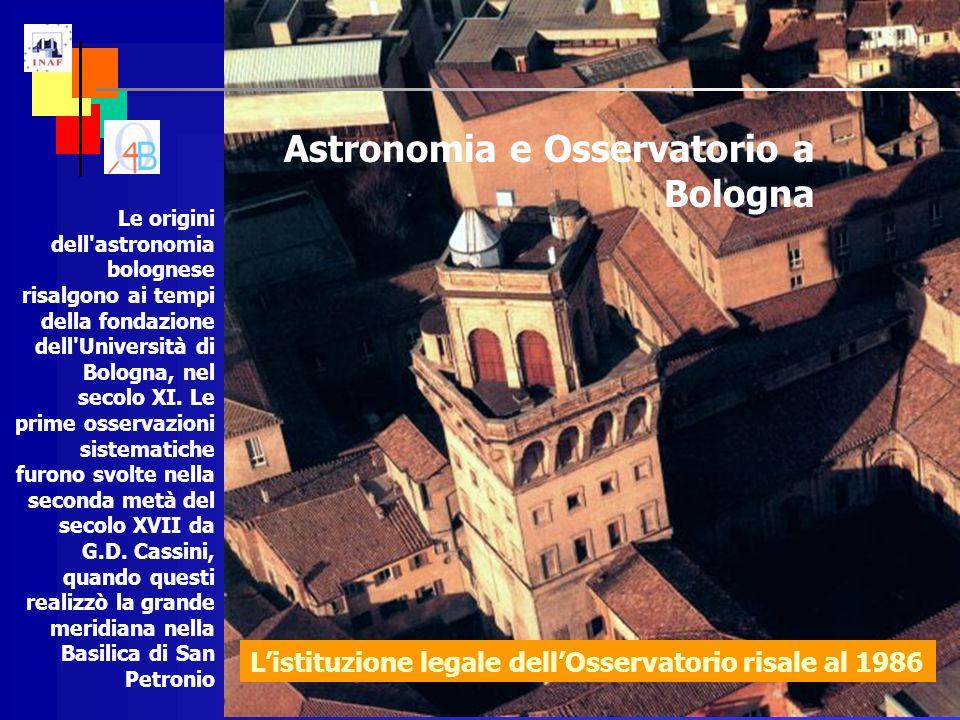 Astronomia e Osservatorio a Bologna Le origini dell astronomia bolognese risalgono ai tempi della fondazione dell Università di Bologna, nel secolo XI.
