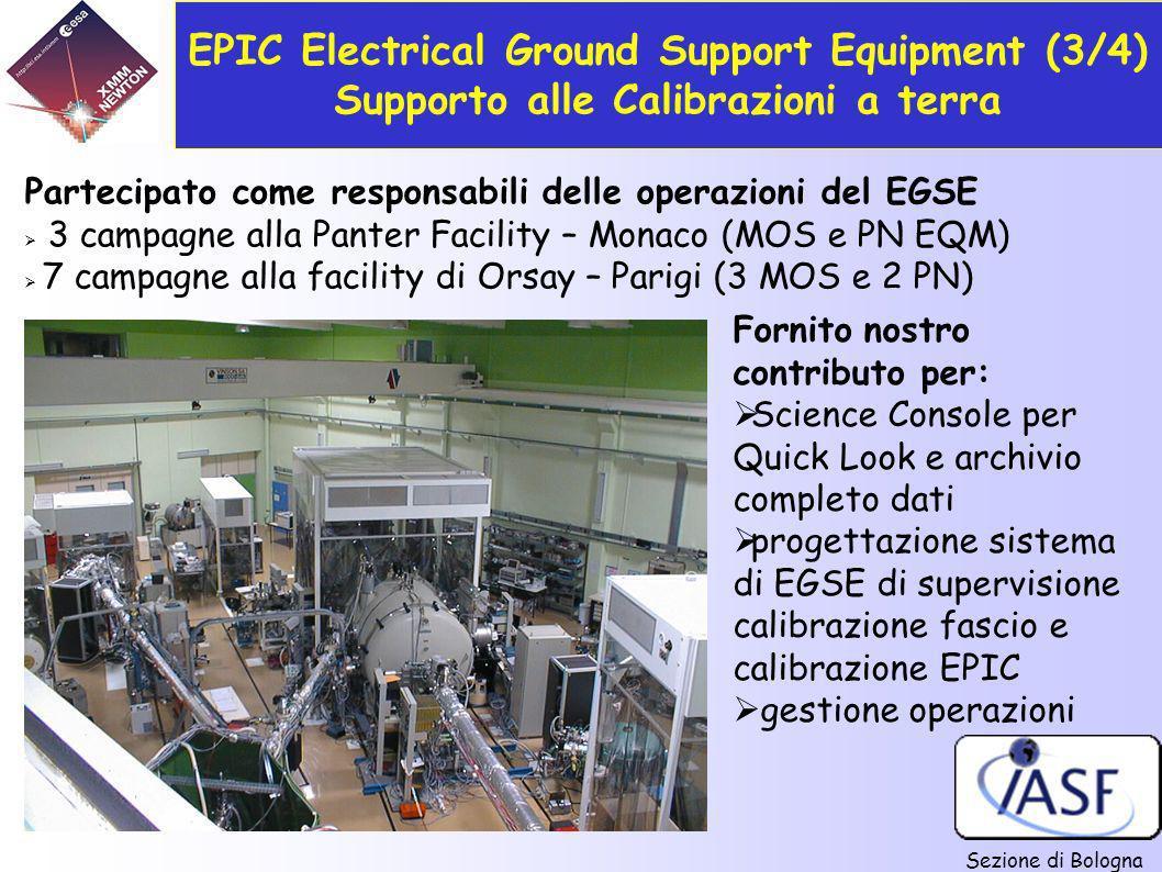 Sezione di Bologna EPIC Electrical Ground Support Equipment (3/4) Supporto alle Calibrazioni a terra Partecipato come responsabili delle operazioni de