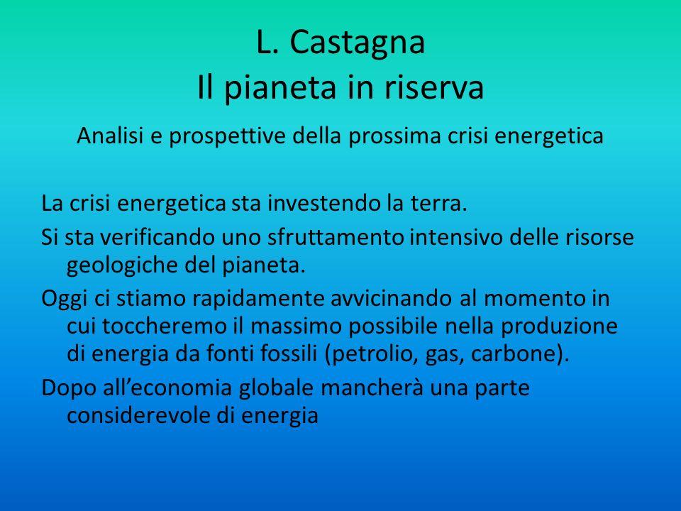 L. Castagna Il pianeta in riserva Analisi e prospettive della prossima crisi energetica La crisi energetica sta investendo la terra. Si sta verificand