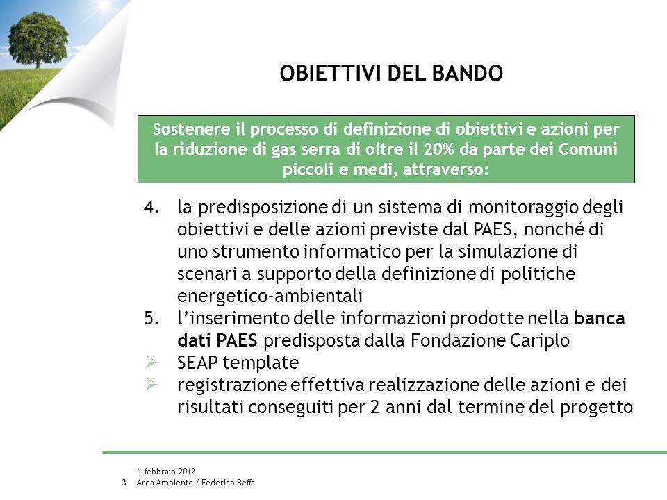 Area Ambiente / Federico Beffa 1 febbraio 2012 4 6.il rafforzamento delle competenze energetiche allinterno dellAmministrazione comunale (efficienza energetica, rinnovabili, normativa, servizi energia, aggiornamento dati) 7.