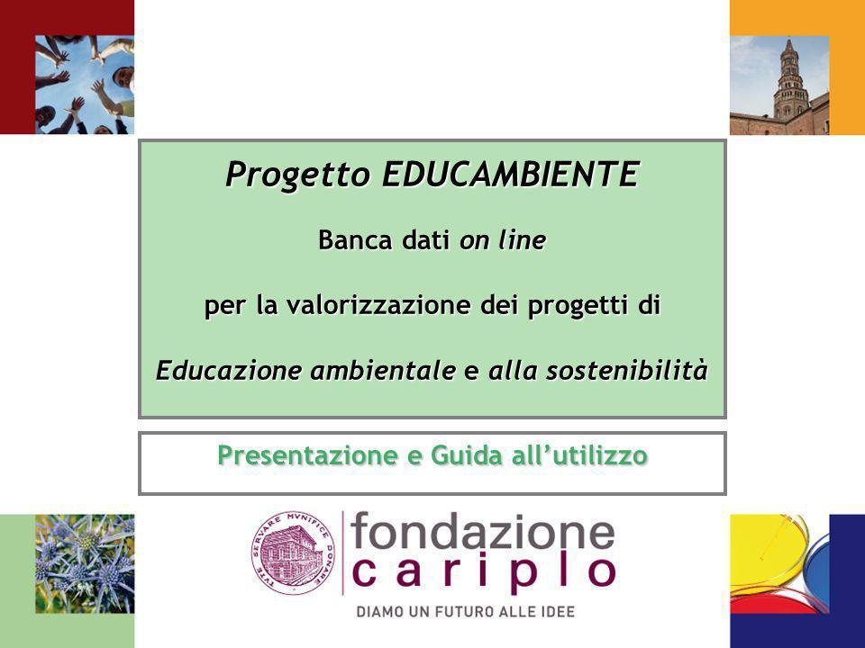 Progetto EDUCAMBIENTE Banca dati on line per la valorizzazione dei progetti di Educazione ambientale e alla sostenibilità Presentazione e Guida alluti