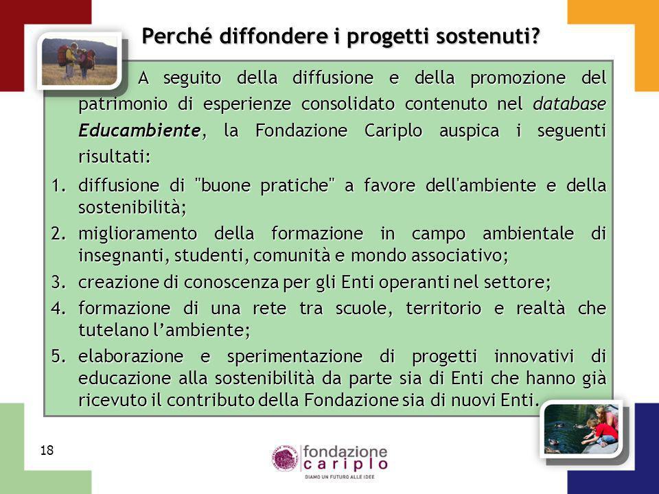 18 A seguito della diffusione e della promozione del patrimonio di esperienze consolidato contenuto nel database Educambiente, la Fondazione Cariplo a