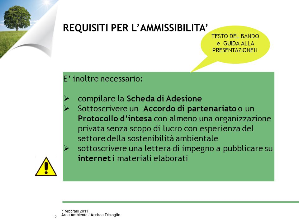 Area Ambiente / Andrea Trisoglio 1 febbraio 2011 5 REQUISITI PER LAMMISSIBILITA E inoltre necessario: compilare la Scheda di Adesione Sottoscrivere un