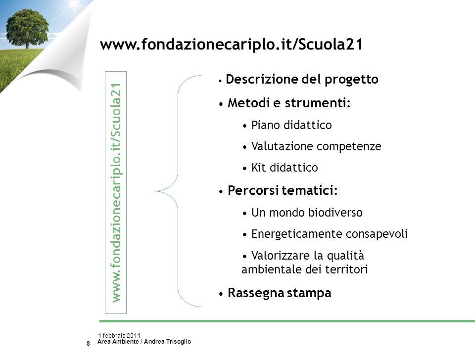 Area Ambiente / Andrea Trisoglio 1 febbraio 2011 8 www.fondazionecariplo.it/Scuola21 Descrizione del progetto Metodi e strumenti: Piano didattico Valu