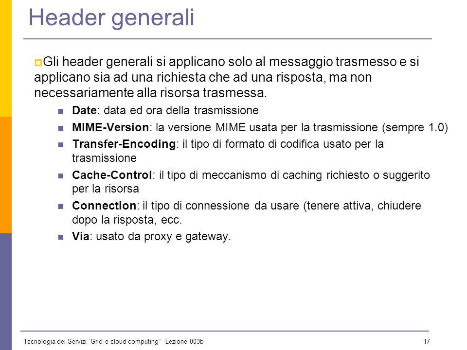 Tecnologia dei Servizi Grid e cloud computing - Lezione 003b 16 Gli header Gli header sono righe RFC822 che specificano caratteristiche generali della